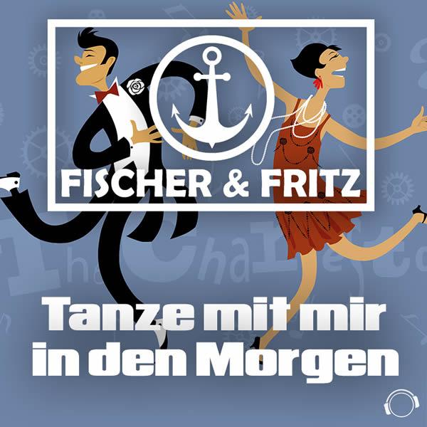 FISCHER & FRITZ - Tanze Mit Mir In Den Morgen (Mental Madness/KNM)