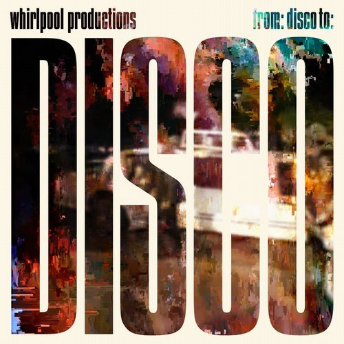 WHIRLPOOL PRODUCTIONS - From Disco To Disco (Remastered) (Universal/UV)