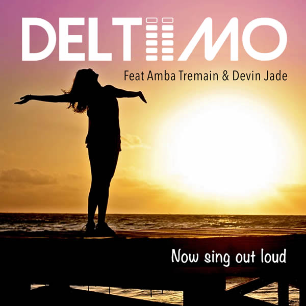 DELTIIMO FEAT. AMBA TREMAIN & DEVIN JADE - Now Sing Out Loud (Louca Music)