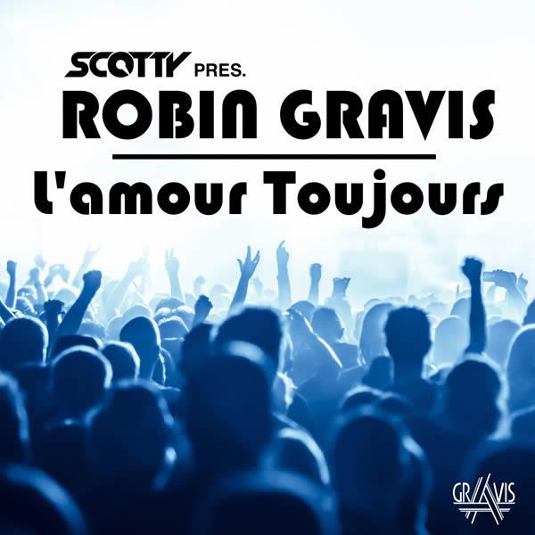 SCOTTY PRES. ROBIN GRAVIS - L'Amour Toujours (Splashtunes/A45/KNM)