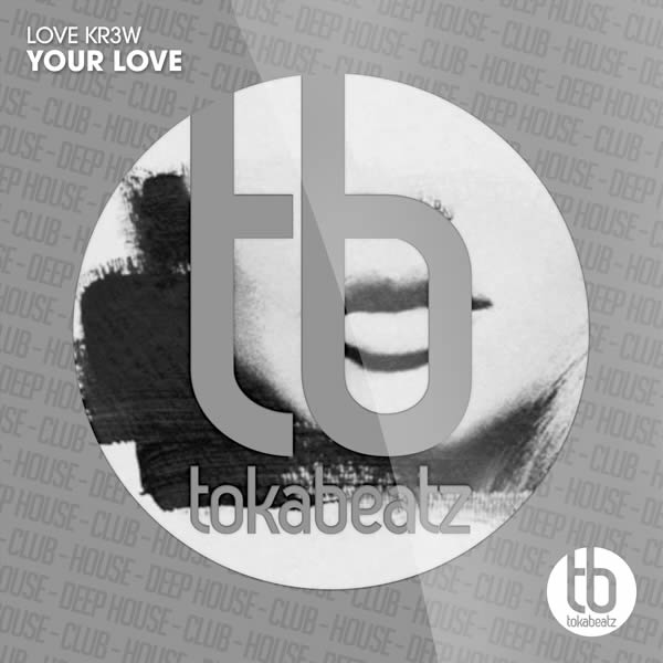 LOVE KR3W - Your Love (Toka Beatz/Believe)