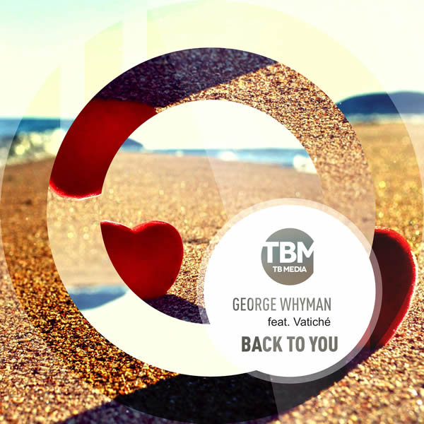 GEORGE WHYMAN FEAT. VATICHÉ - Back To You (Toka Beatz/Believe)