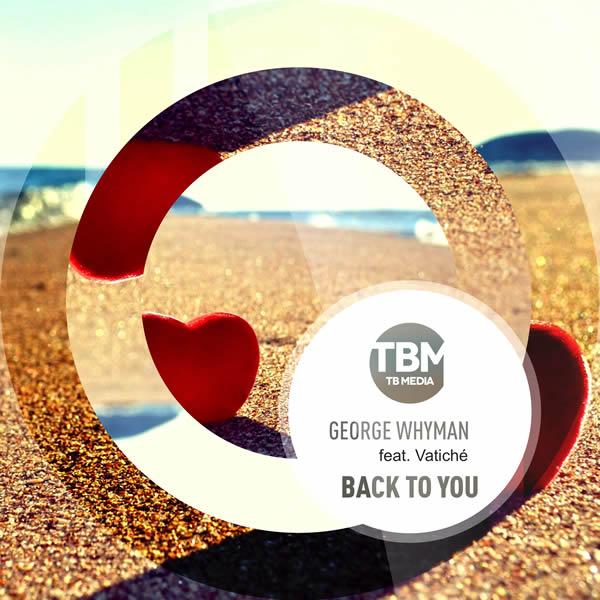 GEORGE WHYMAN FEAT. VATICHÉ - Back To You (Toka Beatz/Believe)
