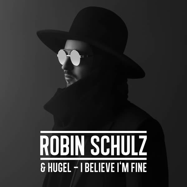 ROBIN SCHULZ & HUGEL - I Believe I'm Fine (Tonspiel/Warner)