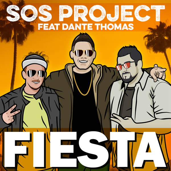 SOS PROJECT FEAT. DANTE THOMAS - Fiesta (Tunecore)