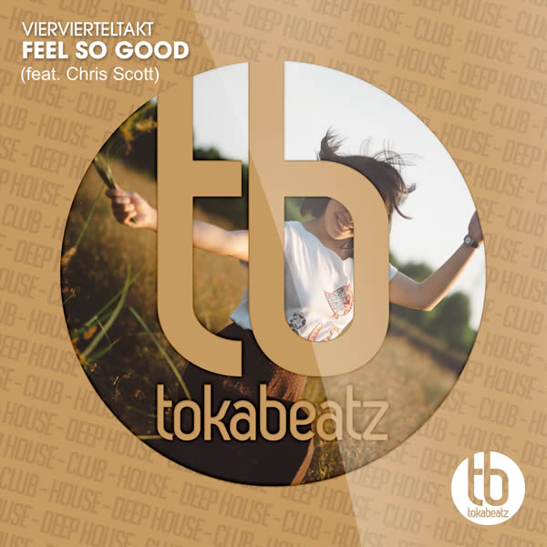 VIERVIERTELTAKT FEAT. CHRIS SCOTT - Feel So Good (Toka Beatz/Believe)