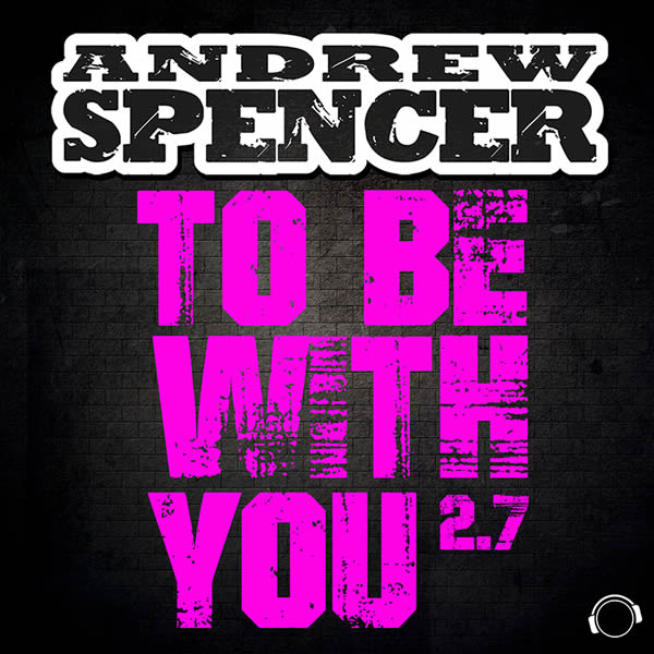 ANDREW SPENCER - To Be With You 2.7 (Mental Madness/KNM)