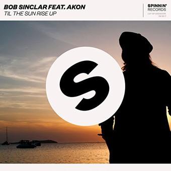 BOB SINCLAR FEAT. AKON - Til The Sun Rise Up (Spinnin)