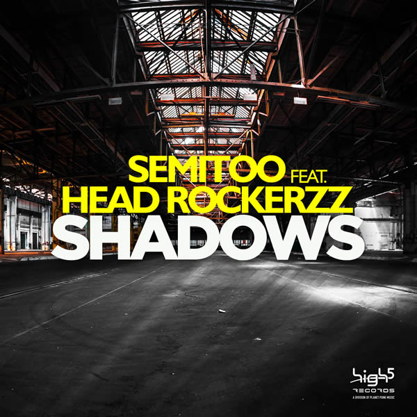SEMITOO FEAT. HEAD ROCKERZZ - Shadows (High 5/Planet Punk/KNM)