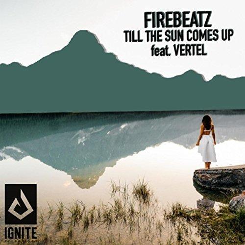 FIREBEATZ FEAT. VERTEL - Till The Sun Comes Up (Ignite/Armada/Kontor/KNM)