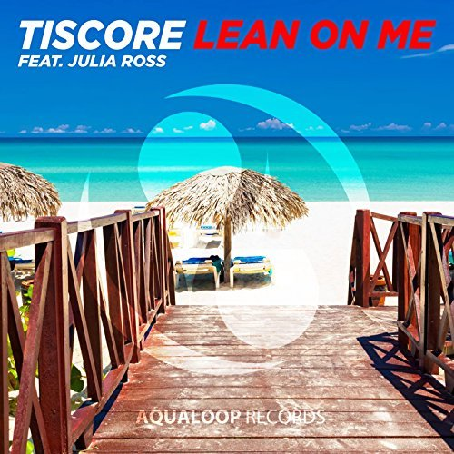 TISCORE FEAT. JULIA ROSS - Lean On Me (Aqualoop/Believe)