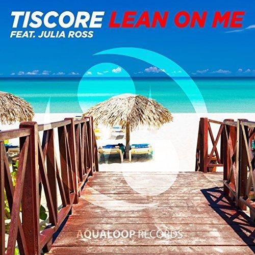 TISCORE FEAT. JULIA ROSS - Lean On Me (Aqualoop/Believe)