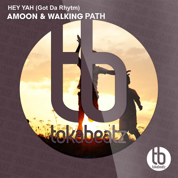 AMOON & WALKING PATH - Hey Yah (Got Da Rhytm) (Toka Beatz/Believe)