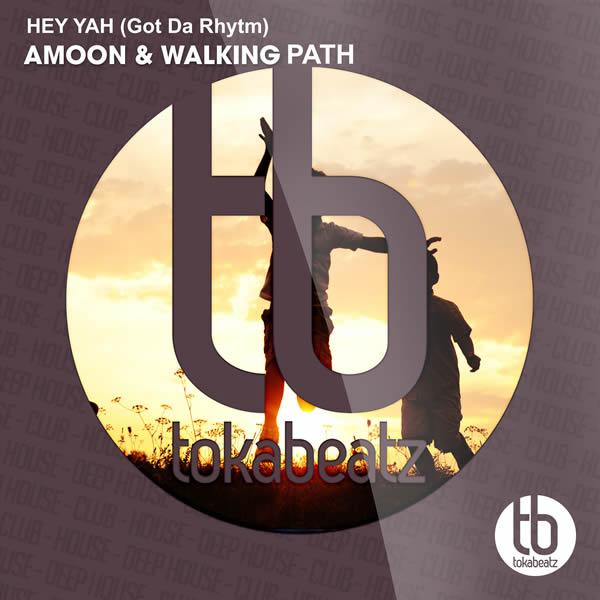 AMOON & WALKING PATH - Hey Yah (Got Da Rhytm) (Toka Beatz/Believe)