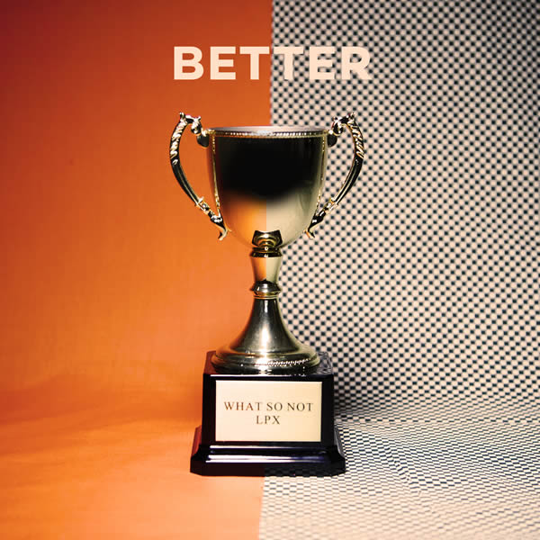 WHAT SO NOT FEAT. LPX - Better (Sweat It Out!)