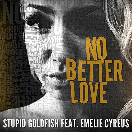 STUPID GOLDFISH FEAT. EMELIE CYRÉUS - No Better Love (Munix/Warner)