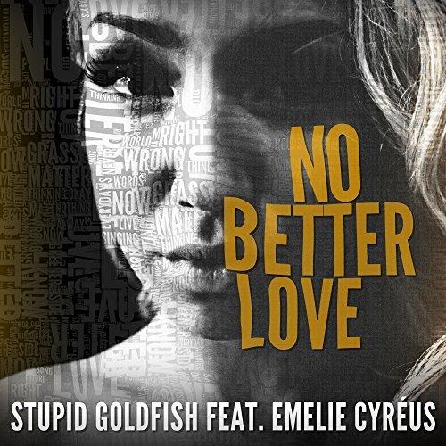STUPID GOLDFISH FEAT. EMELIE CYRÉUS - No Better Love (Munix/Warner)