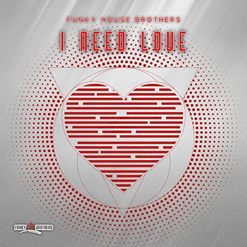 FUNKY HOUSE BROTHERS - I Need Love (KHB)