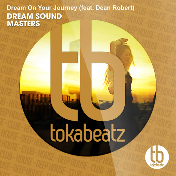 DREAM SOUND MASTERS FEAT. DEAN ROBERT - Dream On Your Journey (Toka Beatz/Believe)