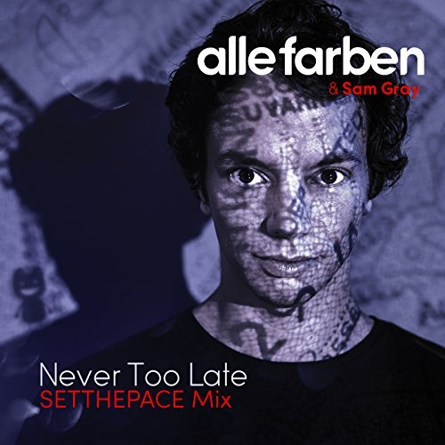 ALLE FARBEN & SAM GRAY - Never Too Late (Synesthesia/B1/Sony)