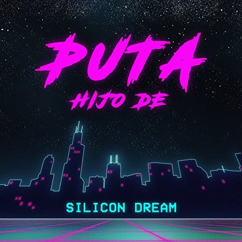 SILICON DREAM - Puta (Hijo De) (La Strada/Loud Media/Warner)