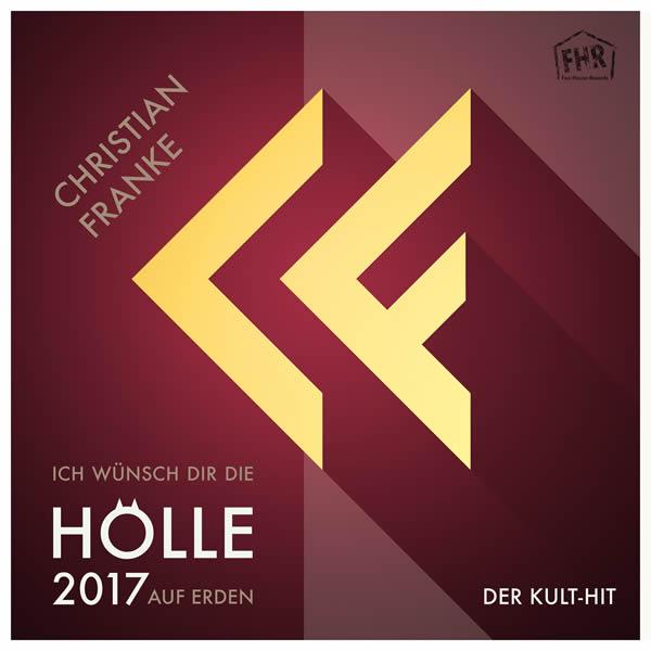 CHRISTIAN FRANKE - Ich Wünsch Dir Die Hölle Auf Erden 2017 (Fox-House-Records)