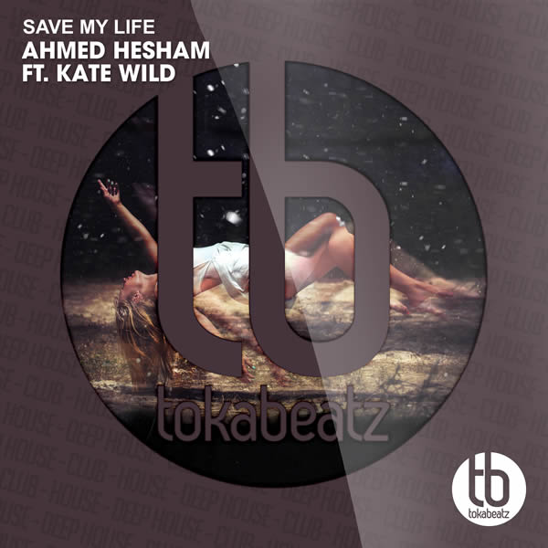 AHMED HESHAM FEAT. KATE WILD - Save My Life (Toka Beatz/Believe)