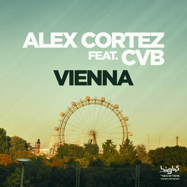 ALEX CORTEZ FEAT. CVB - Vienna (High 5/Planet Punk/KNM)