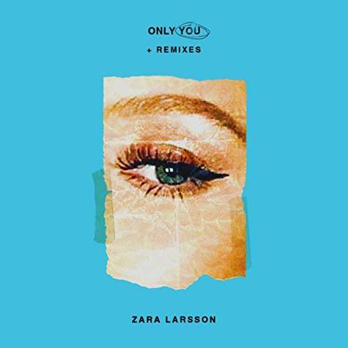 ZARA LARSSON - Only You (Epic/Sony )
