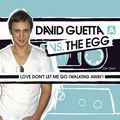 DAVID GUETTA VS. THE EGG - Love Don't Let Me Go (Walking Away) (Great Stuff/Voidcom/Ministry Of Sound)