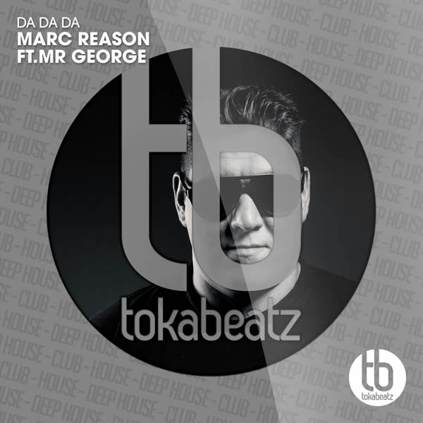 MARC REASON FEAT. MR. GEORGE - Da Da Da (Toka Beatz/Believe)