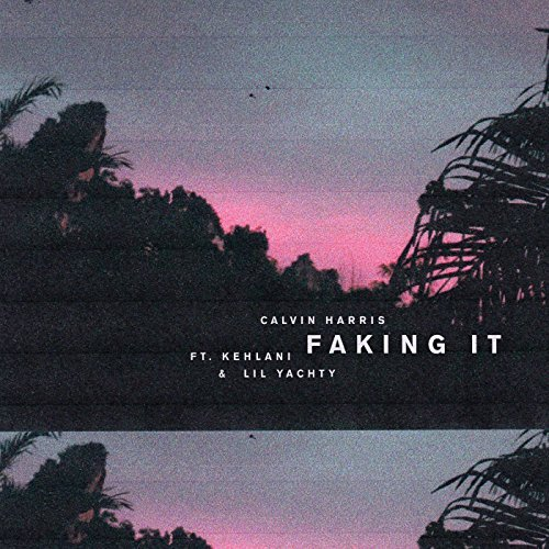 CALVIN HARRIS FEAT. KEHLANI & LIL YACHTY - Faking It (Columbia/Sony)