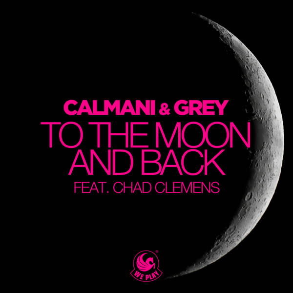 CALMANI & GREY FEAT. CHAD CLEMENS - To The Moon And Back (WePlay/KNM)