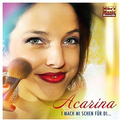 ACARINA - I Mach Mi Schen Für Di (Mike`s Music)
