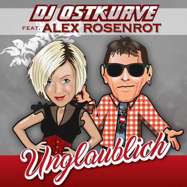 DJ OSTKURVE FEAT. ALEX ROSENROT - Unglaublich (B 46/A 45/KNM)