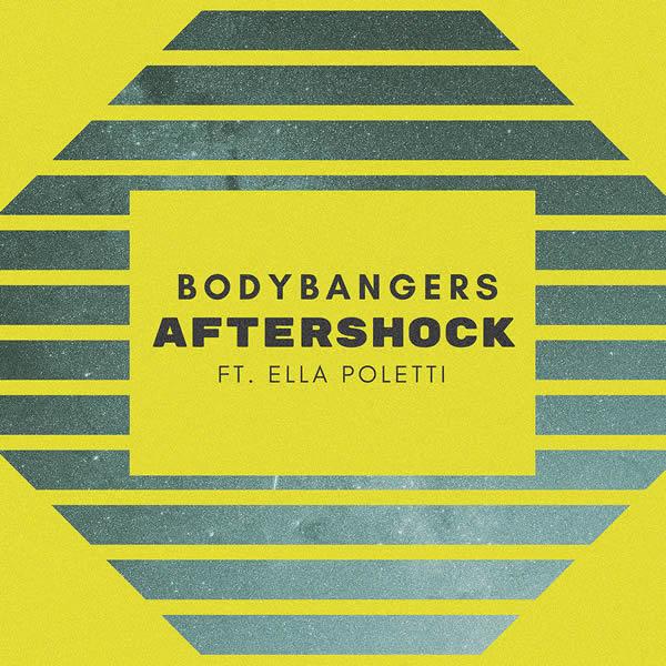 BODYBANGERS FEAT. ELLA POLETTI - Aftershock (Nitron/Sony)