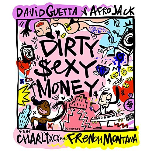 DAVID GUETTA & AFROJACK FEAT. CHARLI XCX & FRENCH MONTANA - Dirty Sexy Money (Parlophone/Warner)