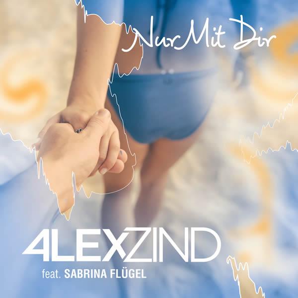 ALEX ZIND FEAT. SABRINA FLÜGEL - Nur Mit Dir (ZZ-Music/SpinnUp/UV)