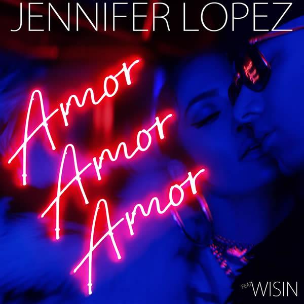 JENNIFER LOPEZ FEAT. WISIN - Amor, Amor, Amor (Epic/Sony)
