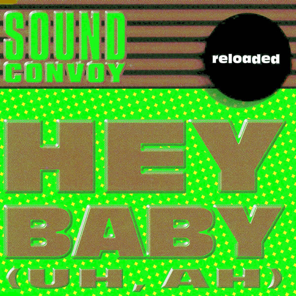 SOUND CONVOY - Hey Baby (Uh, Ah) (Reloaded) (A 45/KNM)