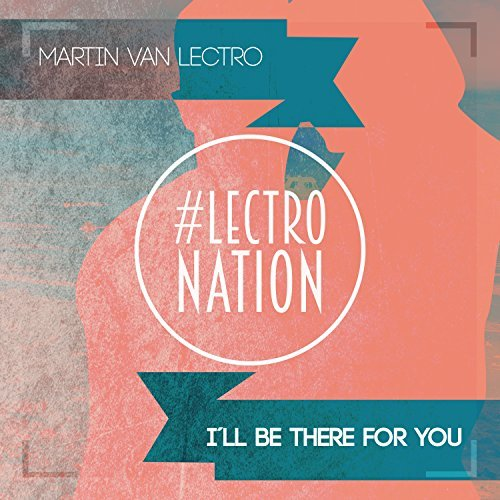 MARTIN VAN LECTRO - I'll Be There For You (Lectronation/Munix/KNM)