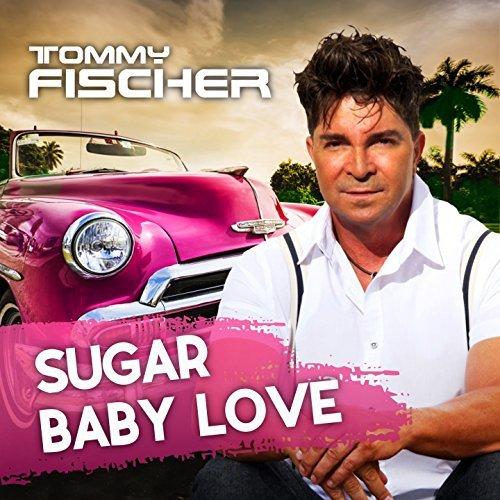 TOMMY FISCHER - Sugar Baby Love (Version 2018) (Hitmix)