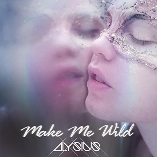 ALYSIUS - Make Me Wild (Milaro/Finetunes)