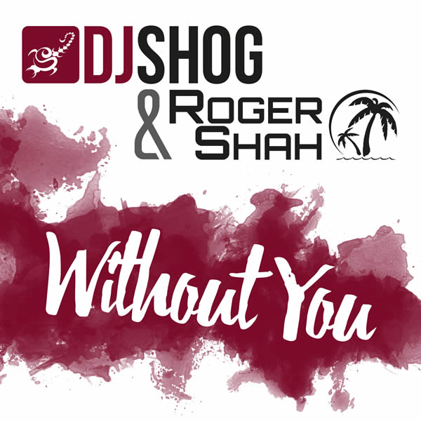 DJ SHOG & ROGER SHAH - Without You (7th Sense)