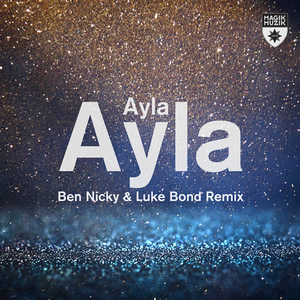 AYLA - Ayla (Ben Nicky & Luke Bond Remix) (Magik Muzik/Black Hole Reocrdings)