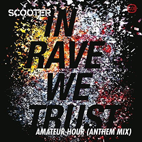 SCOOTER - In Rave We Trust - Amateur Hour (Sheffield Tunes/Kontor/KNM)