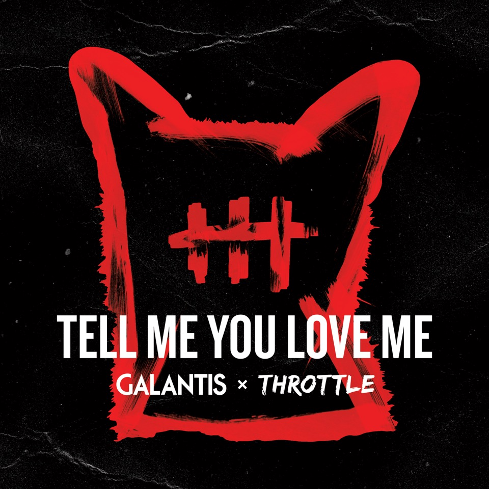 GALANTIS & THROTTLE - Tell Me You Love Me (Big Beat/Warner)