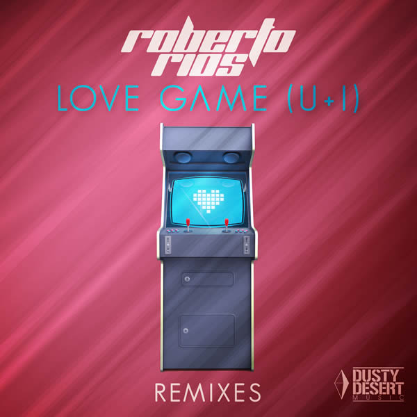 ROBERTO RIOS - Love Game (U+I) Remixes (Dusty Desert/Planet Punk/KNM)