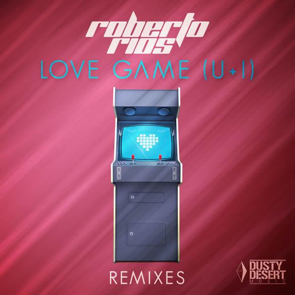 ROBERTO RIOS - Love Game (U+I) Remixes (Dusty Desert/Planet Punk/KNM)