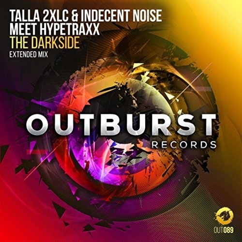 TALLA 2XLC & INDECENT NOISE MEET HYPETRAXX - The Darkside (Outburst)